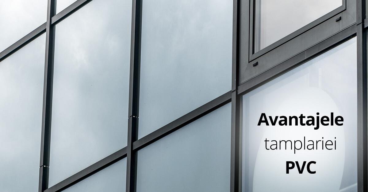 Care sunt avantajele ferestrelor din PVC?